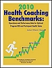 Health Coaching Benchmarks, 2010 Edition: Operations and Performance Data for Optimal Program ROI and Participant Health Status