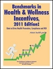 Benchmarks in Health & Wellness Incentives, 2011 Edition: Data to Drive Health Promotion, Compliance and ROI