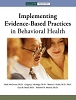Implementing Evidence Based Practices in Behavioral Health