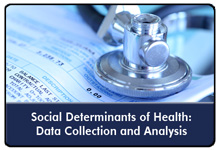 Assessing Social Determinants of Health: Collecting and Responding to Data in the Primary Care Setting