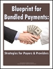 Blueprint for Bundled Payments: Strategies for Payors and Providers