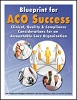 Blueprint for ACO Success: Clinical, Quality and Compliance Considerations for an Accountable Care Organization