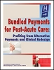 Bundled Payments for Post-Acute Care: Profiting from Alternative Payments and Clinical Redesign