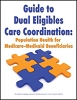 Guide to Dual Eligibles Care Coordination: Population Health Management for Medicare-Medicaid Beneficiaries
