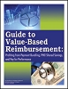 Guide to Value-Based Reimbursement: Profiting from Payment Bundling, PHO Shared Savings, and Pay for Performance