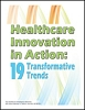 Healthcare Innovation in Action: 19 Transformative Trends