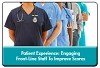 Improving the Patient Experience: Engaging Front-line Staff for a System-Wide Action Plan, a 45-minute webinar on July 27th, Available for Replay