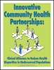 Innovative Community Health Partnerships: Clinical Alliances to Reduce Health Disparities in Underserved Populations