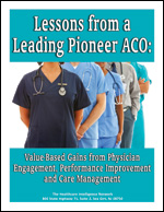 Lessons from a Leading Pioneer ACO: Value-Based Gains from Physician Engagement, Performance Improvement and Care Management