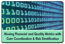 Moving the Metrics: Financial and Quality Returns from System-wide Care Coordination and Risk Stratification
