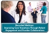 Patient Engagement and Provider Collaborations Across the Healthcare Continuum to Improve Care Transitions, a May 22, 2013 webinar, now available for replay