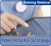 Patient Portal Roll-Out Strategy: Activating and Engaging Patients in Self-Care and Population Health, a 45-minute webinar on November 15, 2017, available for replay
