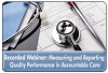 Performance Quality Measurement and Reporting for Accountable Care, a July 17, 2013 webinar now available for replay