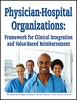 Physician-Hospital Organizations: Framework for Clinical Integration and Value-Based Reimbursement