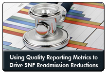 Reducing SNF Readmissions: Quality Reporting Metrics Drive Improvements