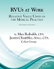 RVUs at Work: Relative Value Units in the Medical Practice, 2nd Edition