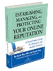 Establishing, Managing and Protecting Your Online Reputation: A Social Media Guide for Physicians and Medical Practices