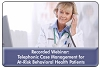 Telephonic Case Management: Protocols for Behavioral Healthcare Patients, a 45-minute webinar on March 7, 2012, now available for replay