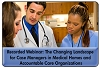 The Role of Case Managers in Emerging Care Delivery Models, a February 21, 2013 webinar, available for replay