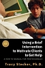 Using a Brief Intervention to Motivate Clients to Get Help: A How-to-Manual for Professionals