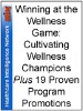 Winning at the Wellness Game: Cultivating Wellness Champions Plus 19 Proven Program Promotions