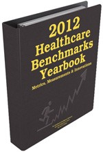 2012 Healthcare Benchmarks Yearbook: Metrics, Measurements and Innovations
