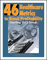 46 Healthcare Metrics to Boost Profitability: Charting 2012 Trends