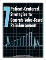 7 Patient-Centered Strategies to Generate Value-Based Reimbursement
