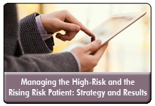 Targeting High-Risk and Rising-Risk Patients: A Multi-Pronged Strategy, a 45-minute webinar on August 1, 2016, now available for replay