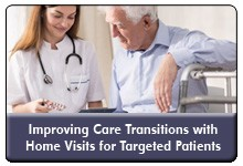 A Leading Care Transitions Model: Addressing Social Health Determinants Through Targeted Home Visits, a 45-minute webinar, on March 23rd, now available for replay