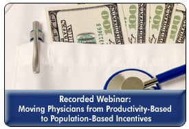 Accountable Care Reimbursement Models: Moving from Productivity to Population-Based Incentives, a 45-minute webinar on January 29, 2014, now available for replay