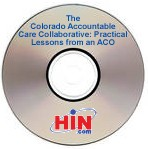 The Colorado Accountable Care Collaborative: Practical Lessons from an ACO, a 45-minute webinar on September 29, 2010. Archive Version