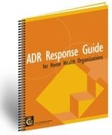 ADR Response Guide for Home Health Organizations©