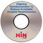 Aligning Reimbursement To Reduce Avoidable Hospital Readmissions, a 60-minute webinar on December 2, 2009, Archive Version