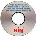 Aligning Physician Incentives for Shared Risk and Reward Across the Healthcare Continuum, a 45-minute webinar on March 2, 2011. Archive Version