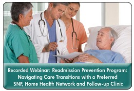 Award Winning Readmission Prevention Protocols: Navigating Care Transitions with Preferred SNF and Home Health Providers, a 45-minute webinar on January 8th, 2014, available for replay