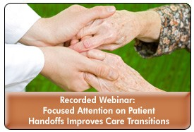 Care Transition Management: Strategies for Effective Patient Handoffs, an April 24, 2013 webinar, now available for replay