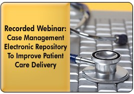 Leveraging Case Management Tools and Technology to Improve Outcomes, a 45-minute webinar on April 11, 2012, now available for replay