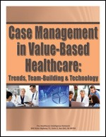 Case Management in Value-Based Healthcare: Trends, Team-Building and Technology