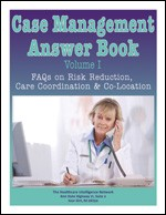 Case Management Answer Book Vol. I: FAQs on Risk Reduction, Care Coordination and Co-Location