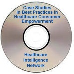 Case Studies in Best Practices in Healthcare Consumer Empowerment, a 60-minute webinar on March 13, 2008 on CD-ROM
