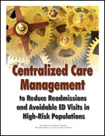 Centralized Care Management to Reduce Readmissions and Avoidable ED Visits in High-Risk Populations