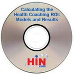 Calculating the Health Coaching ROI: Models and Results, a 90-minute webinar on March 25, 2009 on CD-ROM