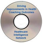 Driving Improvements in Health Coaching Outcomes Through Physician Collaboration and Coordination, a 90-minute webinar on CD-ROM