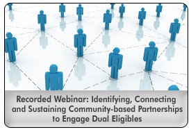 Dual Eligibles: Closing Care Gaps and Engaging Members in Self-Management, an October 2, 2013 webinar, now available for replay