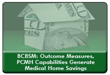 Generating Medical Home Savings and Quality Improvements Through Outcome-Based Measures, a 45-minute webinar on April 30, 2014, now available for replay