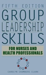 Group Leadership Skills for Nurses & Health Professionals, 5th Edition