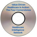 Value-Driven Healthcare in Action: A Four-Pronged Approach to Meet Consumer Transparency, Quality and Access Demands, an Audio Conference on CD-ROM