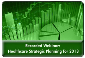 Healthcare Trends & Forecasts in 2013: A Strategic Planning Session, a 60-minute webinar on October 17, 2012, now available for replay