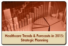 Healthcare Trends & Forecasts in 2015: A Strategic Planning Session, a 60-minute webinar on November 13, 2014, now available for replay